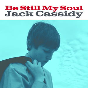 Jack Cassidy Be Still My Soul CD