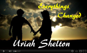 Everythings Changed by Uriah Sheltonsm