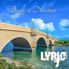 Lyric Dubee Bridge to Nowhere